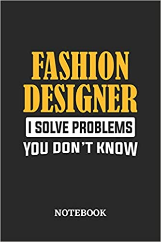 Fashion Designer I Solve Problems You Don T Know Notebook 6x9 Inches 110 Graph Paper Quad Ruled Squared Grid Paper Pages Greatest Passionate Office Job Journal Utility Gift Present Idea