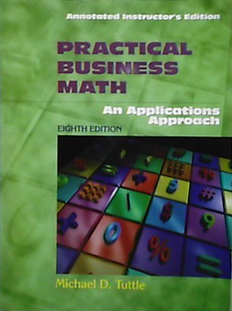PRACTICAL BUSINESS MATH, AN APPLICATIONS APPROACH, 8TH ED., ANNOTATED INSTRUCTOR'S EDITION