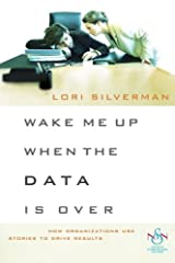 Wake Me Up When the Data Is Over: How Organizations Use Stories to Drive Results Hardcover