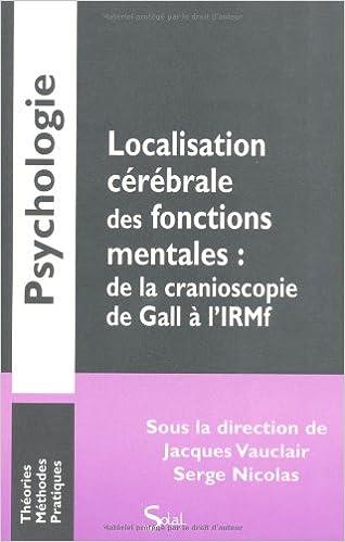 En ligne Localisation cérébrale des fonctions mentales : de la cranioscopie de Gall à l'IRMf pdf