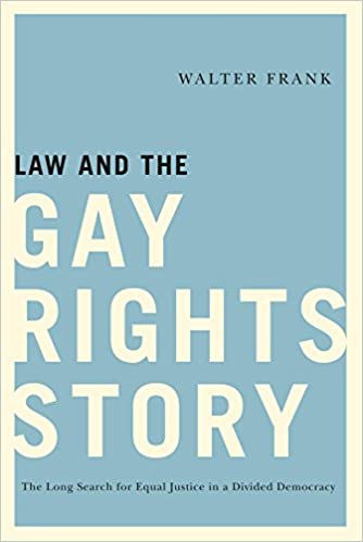 Law and the Gay Rights Story: The Long Search for Equal Justice in a Divided  Democracy: Frank, Walter: 9780813568713: Amazon.com: Books