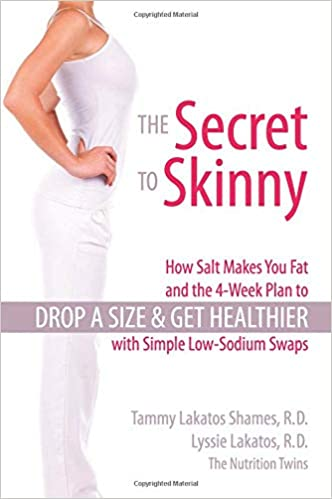The Secret to Skinny: How Salt Makes You Fat, and the 4-Week Plan to