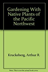 Gardening With Native Plants of the Pacific Northwest by Arthur R. Kruckeberg (1996-06-03) Hardcover