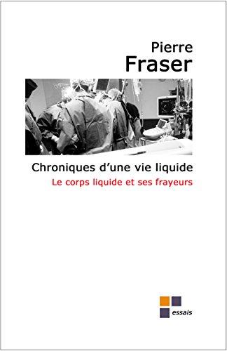 Chroniques d'une vie liquide : le corps liquide et ses frayeurs (Vie liquide et société liquide t. 5) (French Edition)