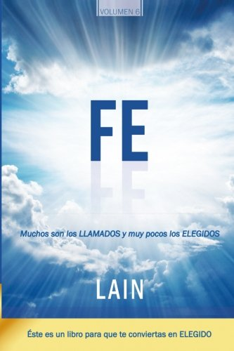 Fe: Muchos son los llamados y muy pocos los elegidos (Saga La Voz de Tu Alma) (Volume 6) (Spanish Edition) [Lain Garcia Calvo] (Tapa Blanda)