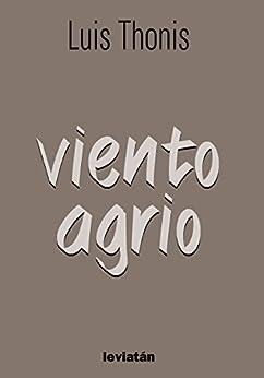 Viento Agrio (Spanish Edition) by [Thonis, Luis]