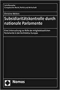 Subsidiaritatskontrolle Durch Nationale Parlamente: Eine Untersuchung Zur Rolle Der Mitgliedstaatlichen Parlamente in Der Architektur Europas ... Politik Und Wirtschaft) (German Edition)