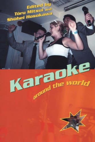 Karaoke Around The World (Routledge Research in Cultural and Media Studies)