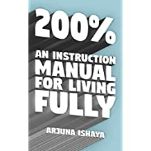 200% – An Instruction Manual for Living Fully