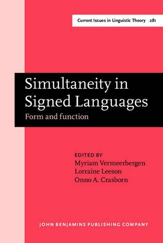 Read Online Simultaneity in Signed Languages: Form and Function (Amsterdam Studies in the Theory and History of Linguistic Science, Series IV: Current Issues in Linguistic Theory) pdf