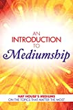 Hay House's mediums will show you how to improve a host of skills with this free guide.   An Introduction to Mediumship discusses:   • What ghosts are, and why they come back – Gordon Smith   • How to find a medium – Heidi Sawyer   • Reincarnation...
