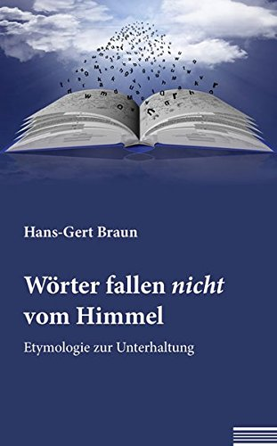 Wörter fallen nicht vom Himmel: Etymologie zur Unterhaltung Taschenbuch – 12. Mai 2017 Hans-Gert Braun Shaker Media 3956315723 Deutschland