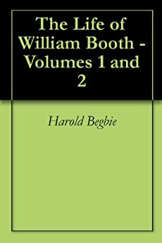 The Life of William Booth - Volumes 1 and 2 by [Begbie, Harold]