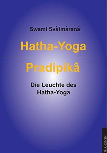 Hatha-Yoga Pradipika: Die Leuchte des Hatha Yoga Taschenbuch – 4. Mai 2004 Swami Svatmarama Phänomen-Verlag 3933321611 Autogenes Training