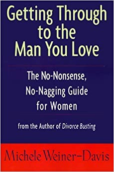 Book Getting Through to the Man You Love: The No-Nonsense, No-Nagging Guide for Women by Michele Weiner-Davis (1999-10-27)