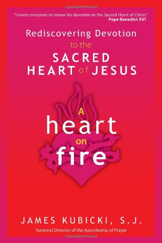 [A Heart on Fire: Rediscovering Devotion to the Sacred Heart of Jesus] (Sacred Heart Of Jesus Prayer)