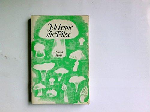 Ich kenne die Pilze : ein Ratgeber f. Pilzfreunde.