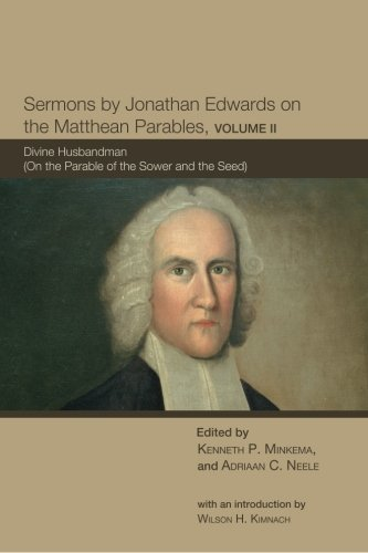 2: Sermons by Jonathan Edwards on the Matthean Parables, Volume II: Divine Husbandman (On the Parable of the Sower and the Seed) (Volume 2) -  Paperback