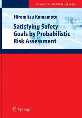 Satisfying Safety Goals by Probabilistic Risk Assessment (Springer Series in Reliability Engineering)