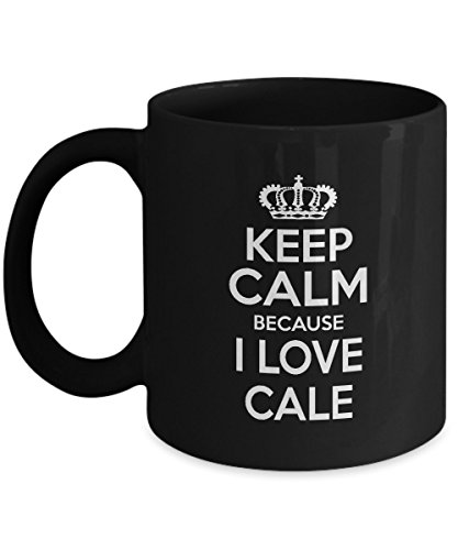 Funny Birthday Mug, gift for Men, Boy, Keep Calm Because I Love CALE, Novelty gift For Boyfriend, grandson - On Christmas, Black 11oz capacity and perfect size