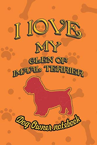 I love my Glen of Imaal Terrier - Dog owner notebook: Doggy style designed pages for dog owner to note Training log and daily adventures. (I Love My Dog)