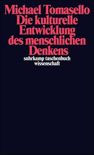 Die kulturelle Entwicklung des menschlichen Denkens: Zur Evolution der Kognition (suhrkamp taschenbuch wissenschaft)