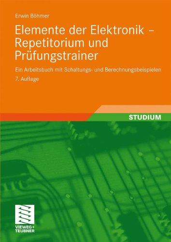 Elemente der Elektronik - Repetitorium und Prüfungstrainer: Ein Arbeitsbuch mit Schaltungs- und Berechnungsbeispielen (German Edition)