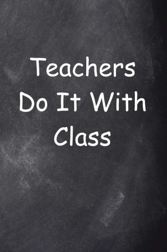 Teachers Do It With Class: (Notebook, Diary, Blank Book) (Teacher Inspiration Journals Notebooks Diaries)