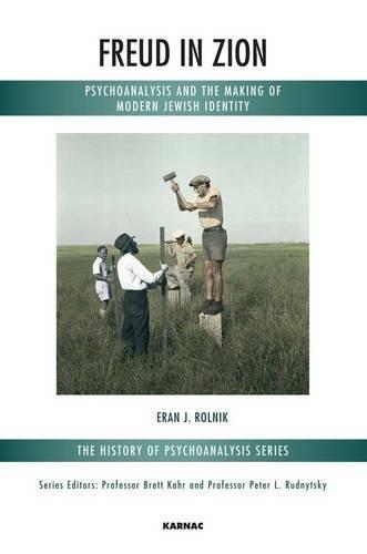 E.B.O.O.K Freud in Zion: Psychoanalysis and the Making of Modern Jewish Identity (Karnac History of Psychoanal D.O.C