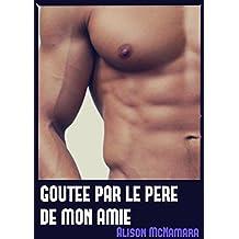 Goûtée par le père de mon amie (French Edition)