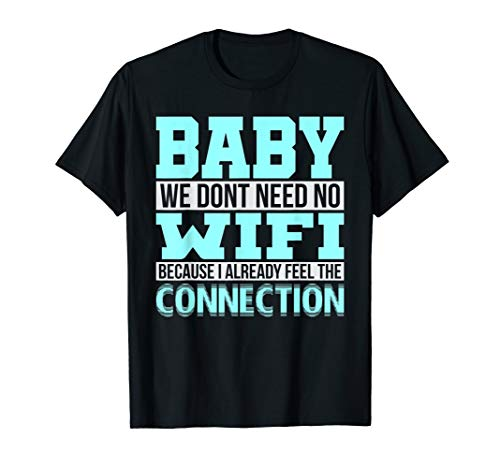 WIFI T Shirt With Funny Pickup Line For Valentines Day