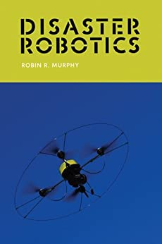 Disaster Robotics (Intelligent Robotics and Autonomous Agents series) by [Murphy, Robin R.]
