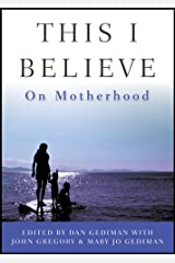 This I Believe: On Motherhood Hardcover