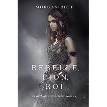Rebelle, Pion, Roi (De Couronnes et de Gloire, Tome n°4) (French Edition)