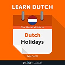 Learn Dutch: The Master Guide to Dutch Holidays for Beginners Audiobook by Innovative Language Learning LLC Narrated by DutchPod101.com