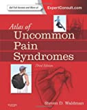 Atlas of Uncommon Pain Syndromes, Waldman, Steven D., 1455709999