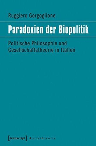 Paradoxien der Biopolitik: Politische Philosophie und Gesellschaftstheorie in Italien (Sozialtheorie)