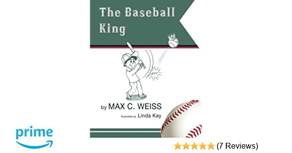 The Baseball King: Max C  Weiss, Linda Kay: 9781503159587