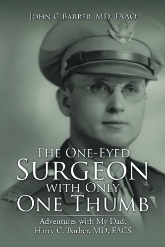 The One-Eyed Surgeon with Only One Thumb: Adventures with My Dad, Harry C. Barber, MD, FACS