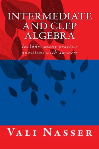 Intermediate and CLEP ALGEBRA: Includes many practice questions with answers
