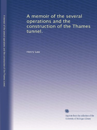 A memoir of the several operations and the construction of the Thames tunnel.