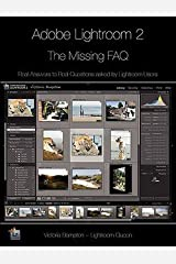 Victoria Bampton: Adobe Lightroom 2 - The Missing FAQ : Real Answers to Real Questions Asked by Lightroom Users (Paperback); 2008 Edition Paperback