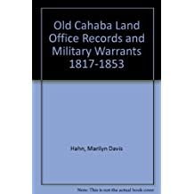Old Cahaba Land Office Records and Military Warrants 1817-1853