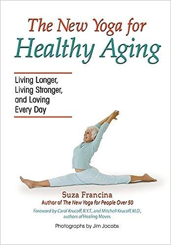 The New Yoga for Healthy Aging: Living Longer, Living ...