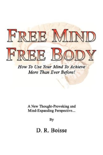 Free Mind Free Body: How to Use Your Mind to Achieve More Than Ever Before! PDF
