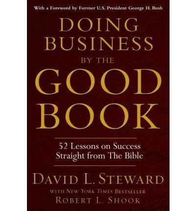 Doing Business by the Good Book 52 Lessons on Success Straight from the Bible by David L. Steward with Robert L. Shook (2004-05-04)