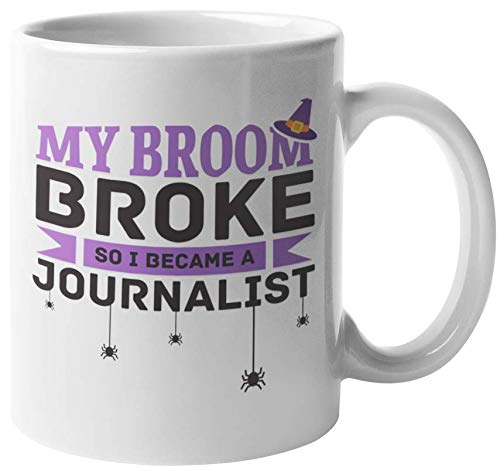 My Broom Broke So I Became A Journalist. Funny Halloween Scribe Coffee & Tea Gift Mug For News Writer, Newspaper Writers, Columnist, Editor, Reporter, Broadcaster, Announcer, Women And Men (11oz)