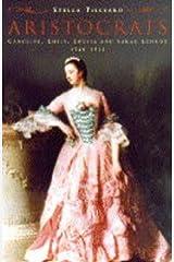 Aristocrats; Caroline, Emily, Louisa and Sarah Lennox 1740-1832