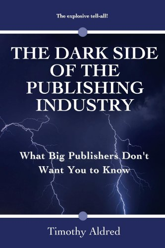 Publishing: The Dark Side of the Publishing Industry: What Big Publishers Don't Want You to Know