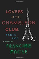 Lovers at the Chameleon Club, Paris 1932: A Novel by Prose, Francine (2014) Hardcover